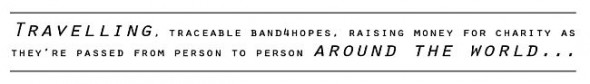 Travelling, traceable Band4Hopes, raising money for charity as they're passed from person to person around the world...